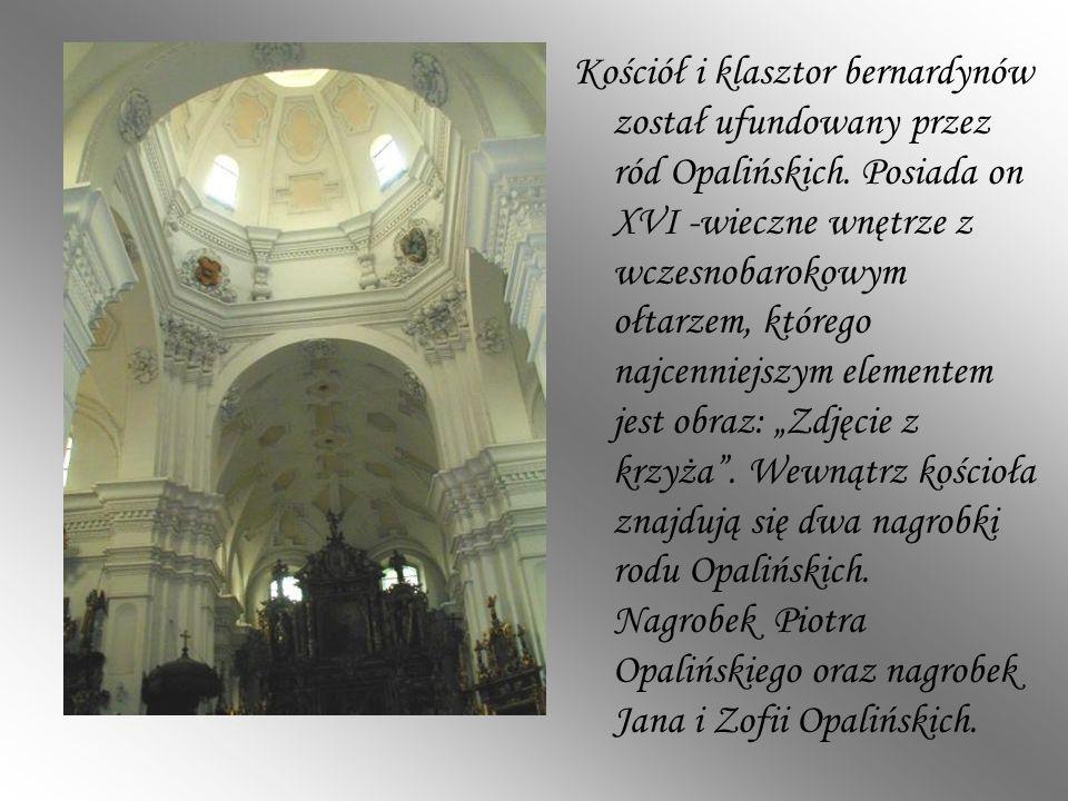 Kościół i klasztor bernardynów został ufundowany przez ród Opalińskich. Posiada on XVI -wieczne wnętrze z wczesnobarokowym ołtarzem, którego najcennie