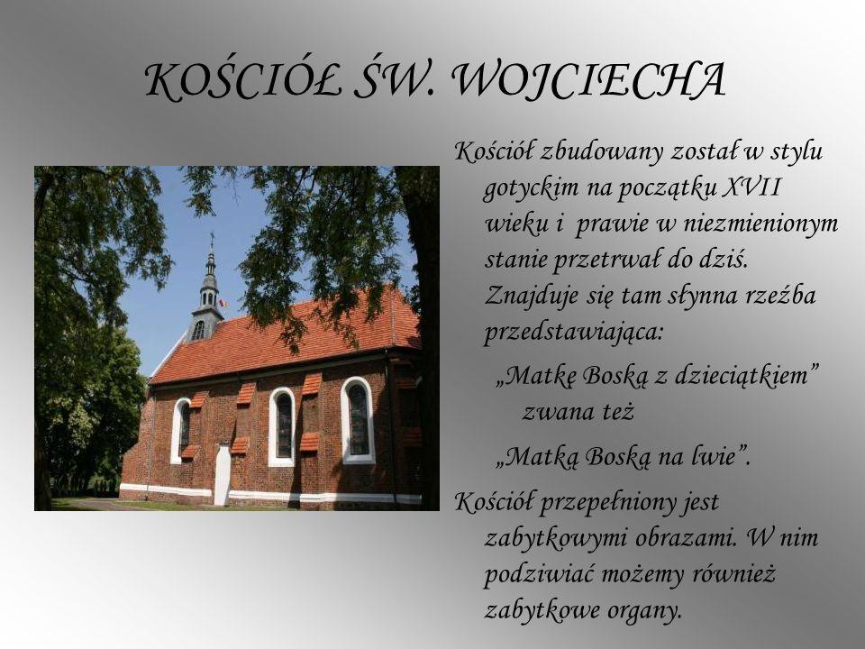 KOŚCIÓŁ ŚW. WOJCIECHA Kościół zbudowany został w stylu gotyckim na początku XVII wieku i prawie w niezmienionym stanie przetrwał do dziś. Znajduje się