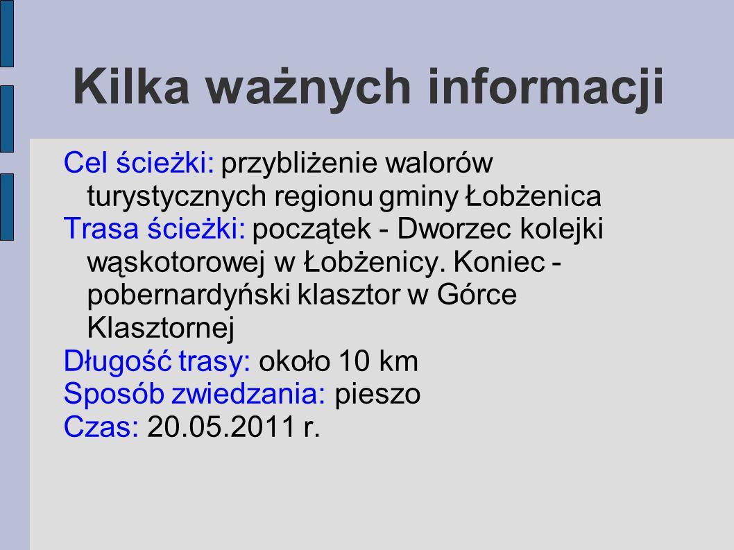 Kilka ważnych informacji Cel ścieżki: przybliżenie walorów turystycznych regionu gminy Łobżenica Trasa ścieżki: początek - Dworzec kolejki wąskotorowe