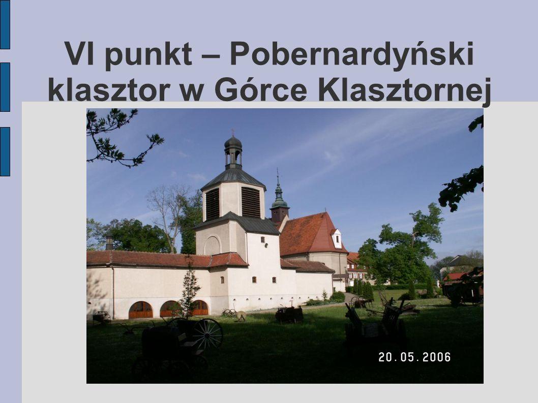 VI punkt – Pobernardyński klasztor w Górce Klasztornej