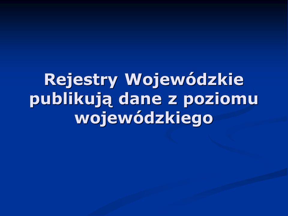 Rejestry Wojewódzkie publikują dane z poziomu wojewódzkiego