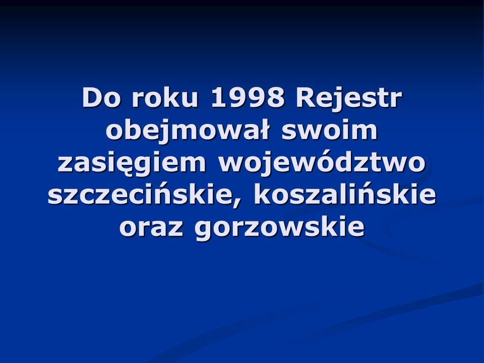 Od 1999 roku Rejestr obejmuje swoim zasięgiem 18 powiatów oraz 3 miasta na prawach powiatu (Szczecin, Świnoujście i Koszalin)