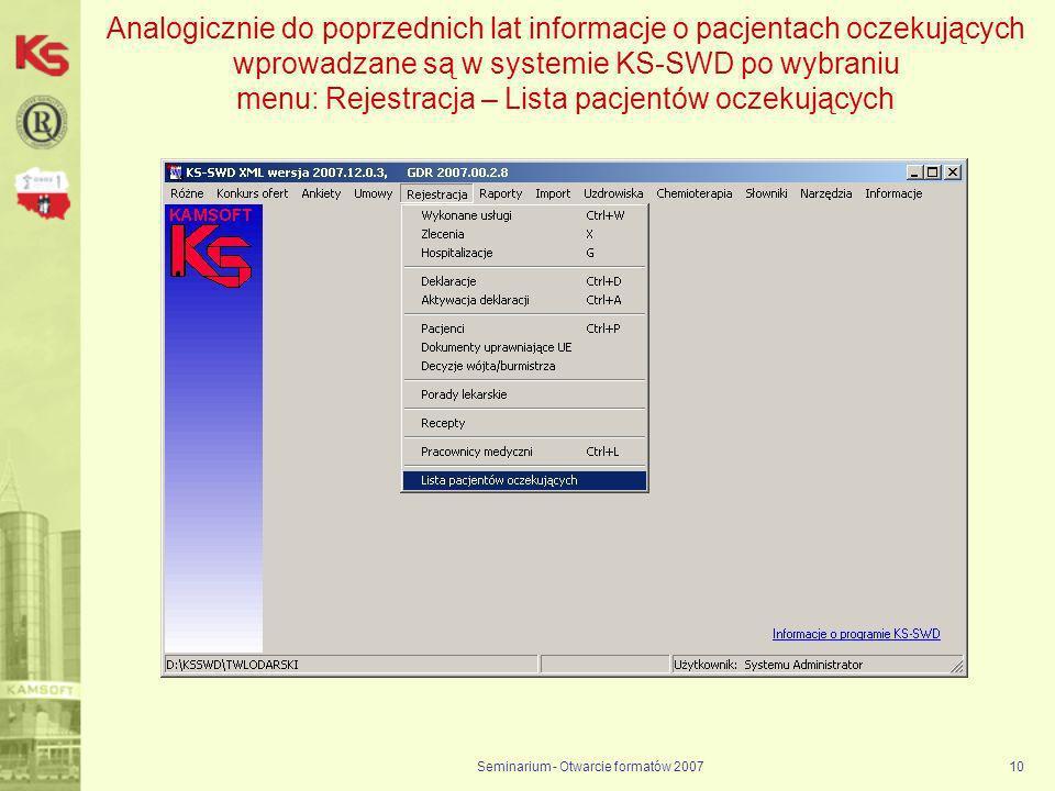 Seminarium - Otwarcie formatów 200710 Analogicznie do poprzednich lat informacje o pacjentach oczekujących wprowadzane są w systemie KS-SWD po wybraniu menu: Rejestracja – Lista pacjentów oczekujących