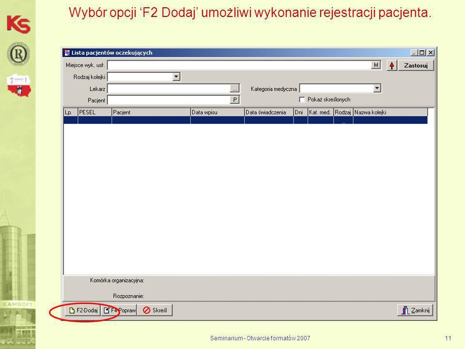 Seminarium - Otwarcie formatów 200711 Wybór opcji F2 Dodaj umożliwi wykonanie rejestracji pacjenta.