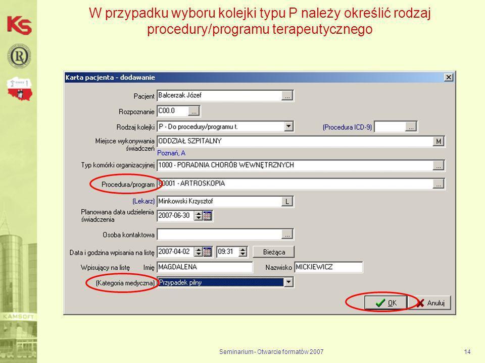 Seminarium - Otwarcie formatów 200714 W przypadku wyboru kolejki typu P należy określić rodzaj procedury/programu terapeutycznego