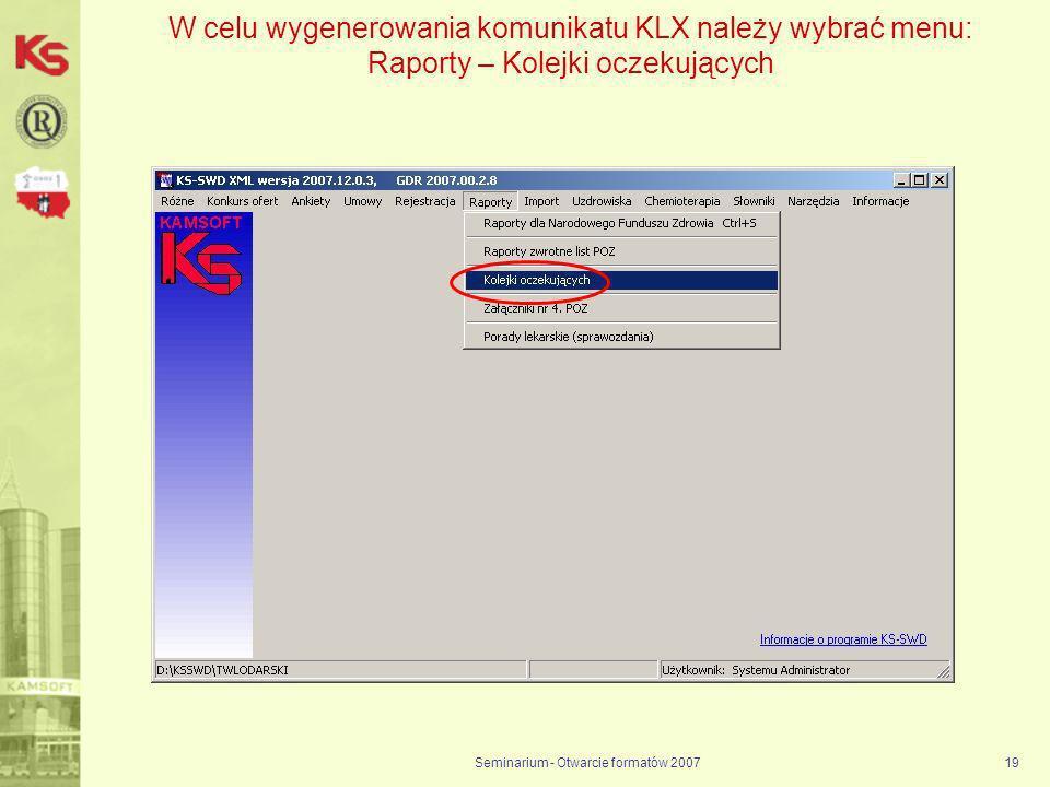 Seminarium - Otwarcie formatów 200719 W celu wygenerowania komunikatu KLX należy wybrać menu: Raporty – Kolejki oczekujących