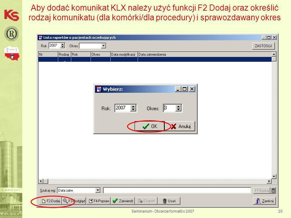 Seminarium - Otwarcie formatów 200720 Aby dodać komunikat KLX należy użyć funkcji F2 Dodaj oraz określić rodzaj komunikatu (dla komórki/dla procedury) i sprawozdawany okres