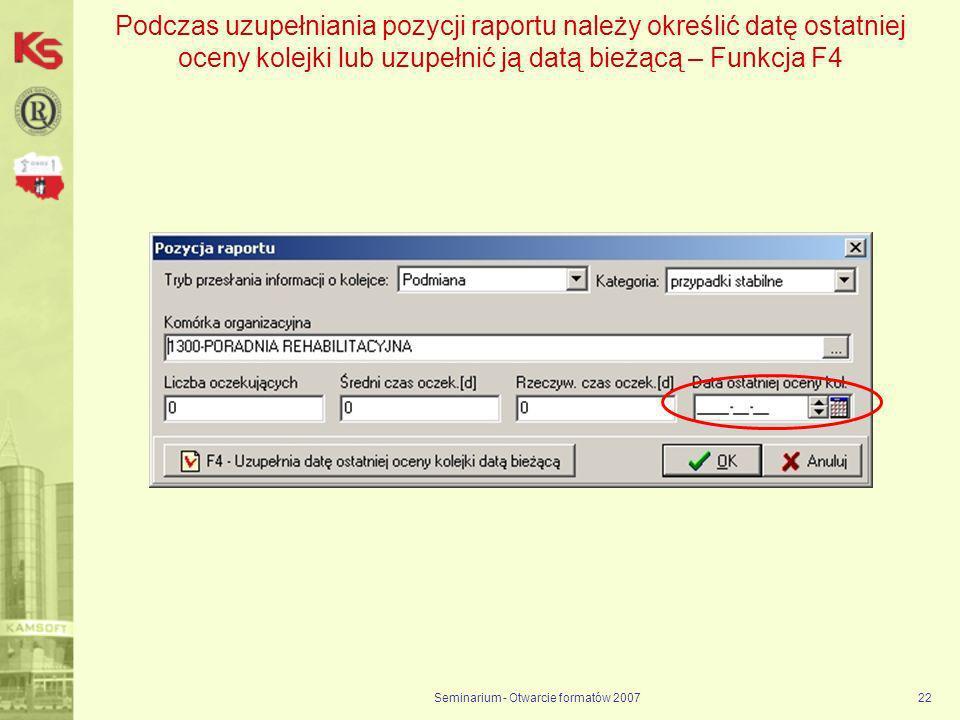 Seminarium - Otwarcie formatów 200722 Podczas uzupełniania pozycji raportu należy określić datę ostatniej oceny kolejki lub uzupełnić ją datą bieżącą – Funkcja F4