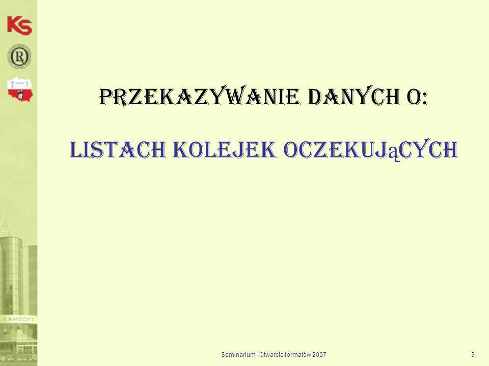 Seminarium - Otwarcie formatów 20073 Przekazywanie danych O: Listach kolejek oczekuj ą cych