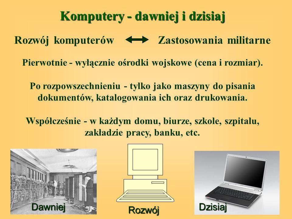 Komputery - dawniej i dzisiaj Rozwój komputerów Zastosowania militarne Pierwotnie - wyłącznie ośrodki wojskowe (cena i rozmiar).