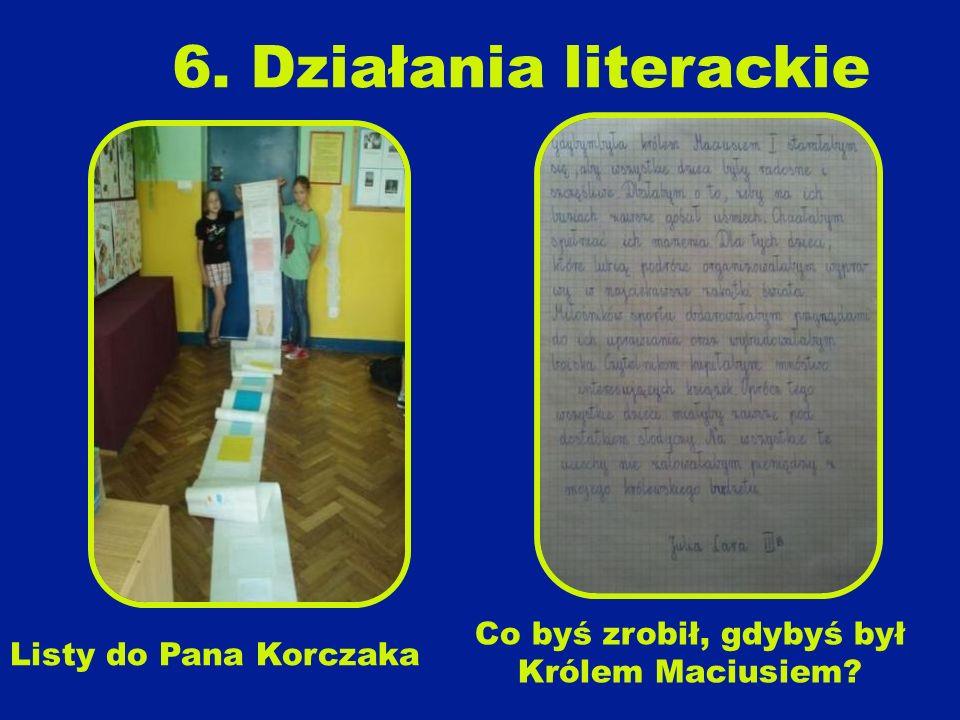 Listy do Pana Korczaka 6. Działania literackie Co byś zrobił, gdybyś był Królem Maciusiem?