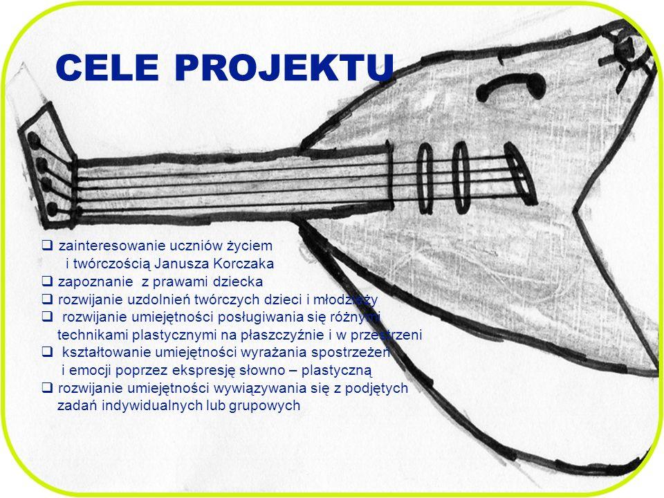 CELE PROJEKTU zainteresowanie uczniów życiem i twórczością Janusza Korczaka zapoznanie z prawami dziecka rozwijanie uzdolnień twórczych dzieci i młodzieży rozwijanie umiejętności posługiwania się różnymi technikami plastycznymi na płaszczyźnie i w przestrzeni kształtowanie umiejętności wyrażania spostrzeżeń i emocji poprzez ekspresję słowno – plastyczną rozwijanie umiejętności wywiązywania się z podjętych zadań indywidualnych lub grupowych