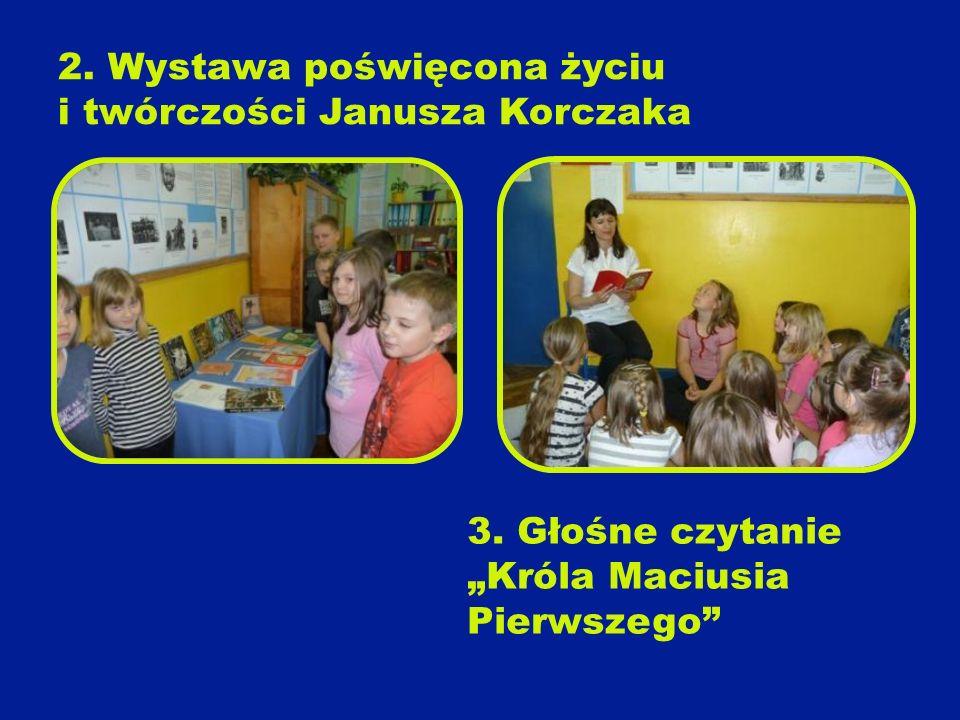 2.Wystawa poświęcona życiu i twórczości Janusza Korczaka 3.