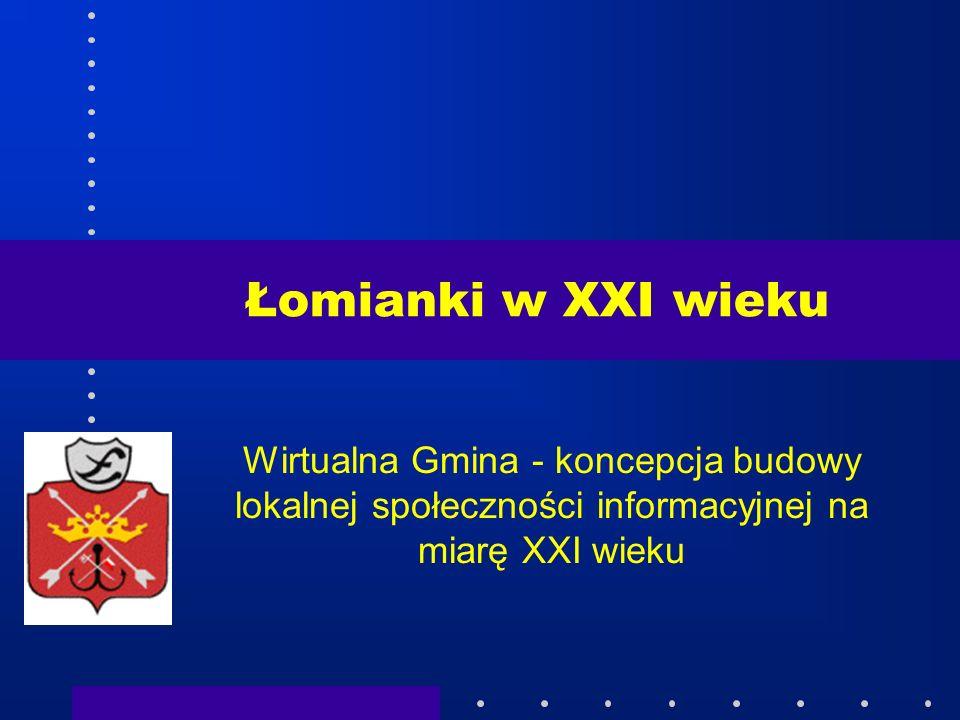 Łomianki w XXI wieku Wirtualna Gmina - koncepcja budowy lokalnej społeczności informacyjnej na miarę XXI wieku