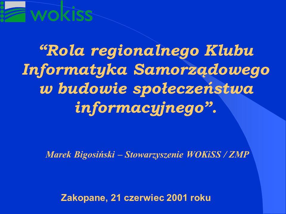 Rola regionalnego Klubu Informatyka Samorządowego w budowie społeczeństwa informacyjnego. Marek Bigosiński – Stowarzyszenie WOKiSS / ZMP Zakopane, 21