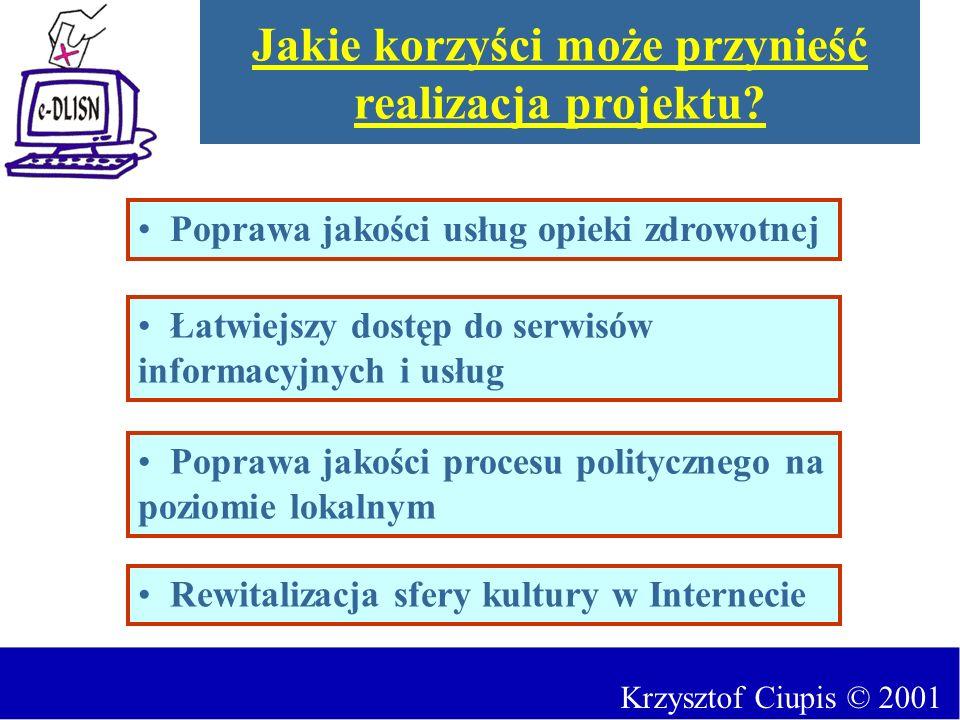 Krzysztof Ciupis © 2001 Jakie korzyści może przynieść realizacja projektu? Rewitalizacja sfery kultury w Internecie Łatwiejszy dostęp do serwisów info