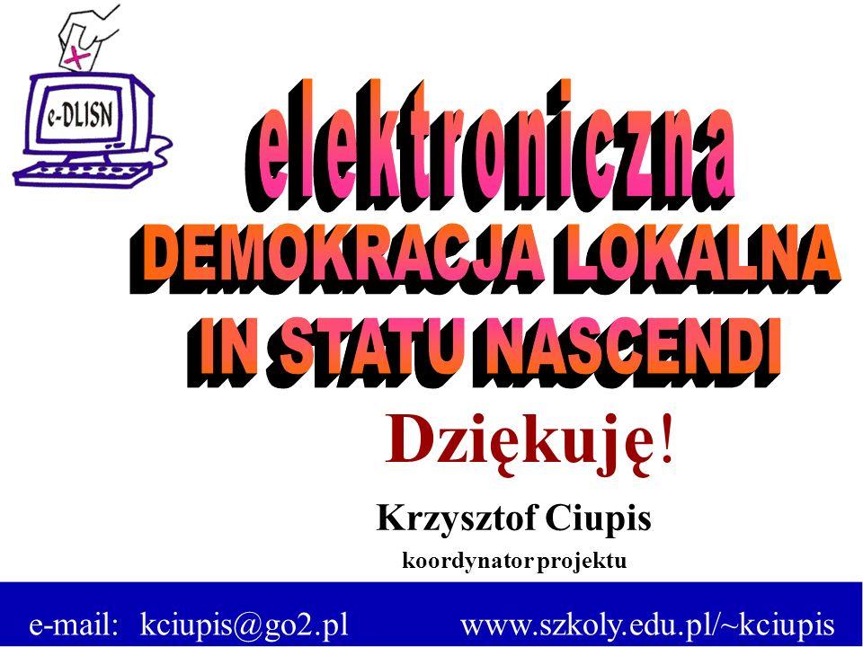 Krzysztof Ciupis koordynator projektu e-mail: kciupis@go2.pl www.szkoly.edu.pl/~kciupis Dziękuję!