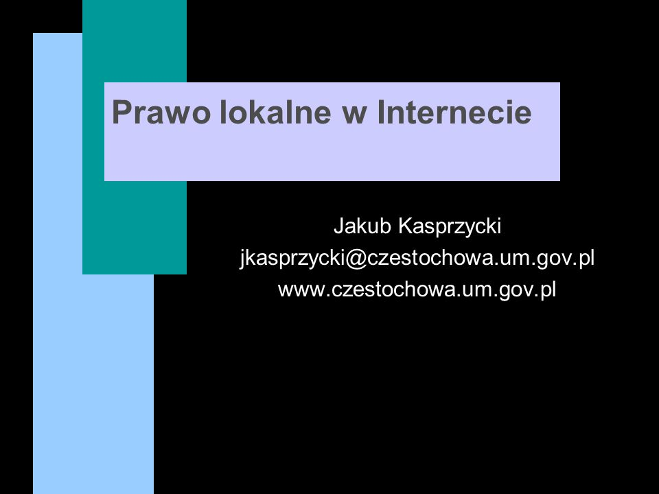 Prawo lokalne w Internecie Jakub Kasprzycki jkasprzycki@czestochowa.um.gov.pl www.czestochowa.um.gov.pl