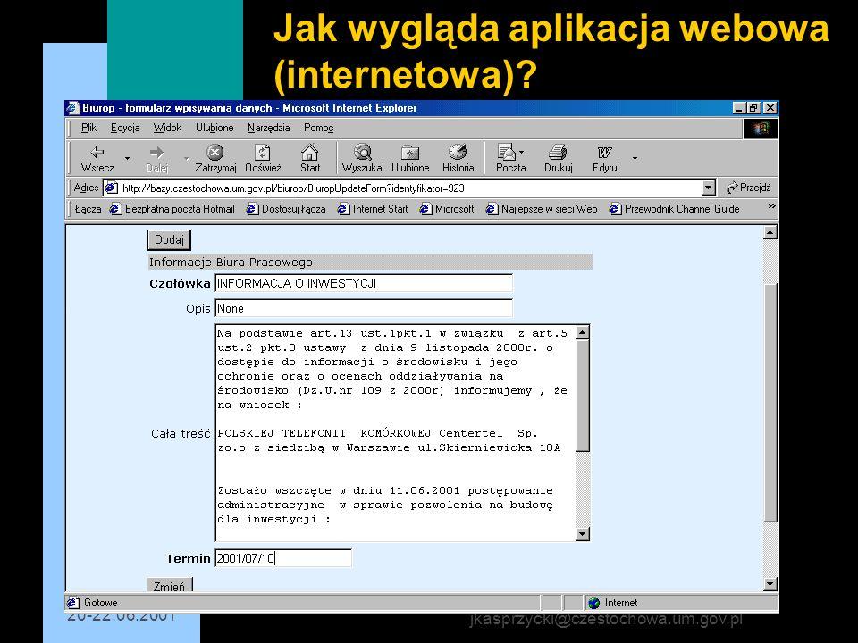 20-22.06.2001 jkasprzycki@czestochowa.um.gov.pl Jak wygląda aplikacja webowa (internetowa)