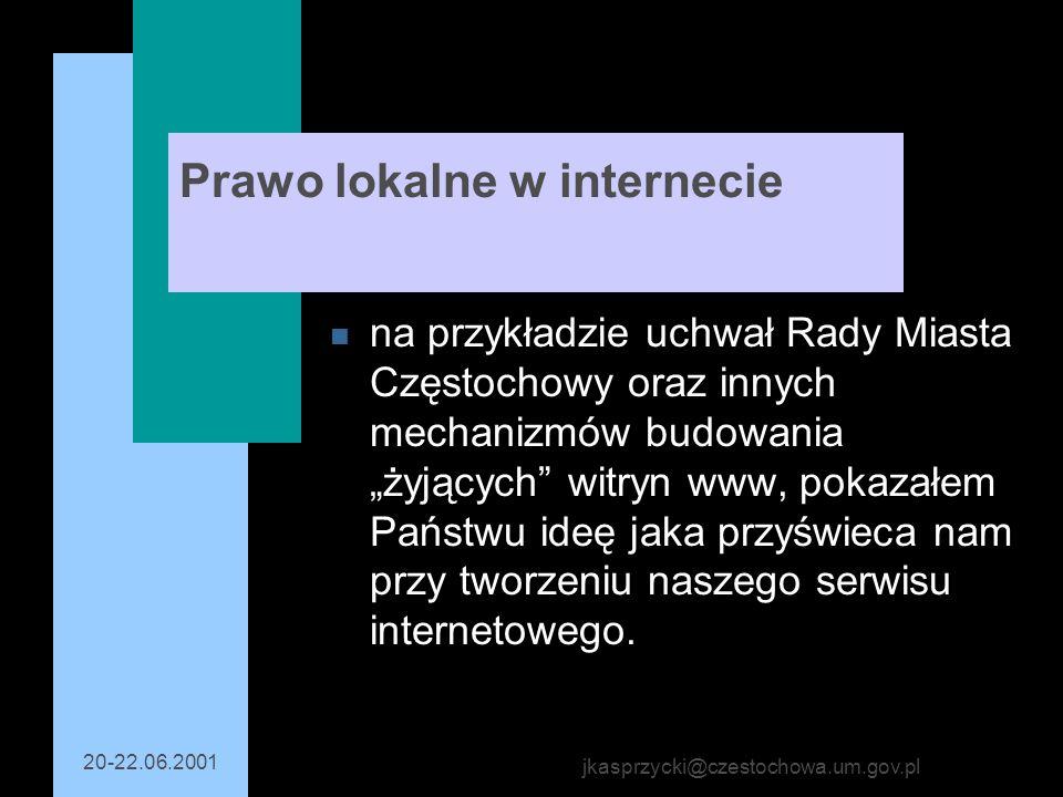 20-22.06.2001 jkasprzycki@czestochowa.um.gov.pl Prawo lokalne w internecie n na przykładzie uchwał Rady Miasta Częstochowy oraz innych mechanizmów bud