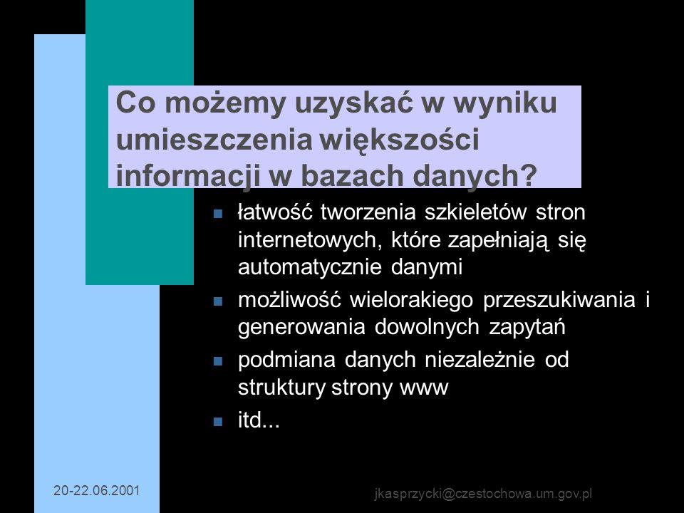 20-22.06.2001 jkasprzycki@czestochowa.um.gov.pl Co możemy uzyskać w wyniku umieszczenia większości informacji w bazach danych? n łatwość tworzenia szk