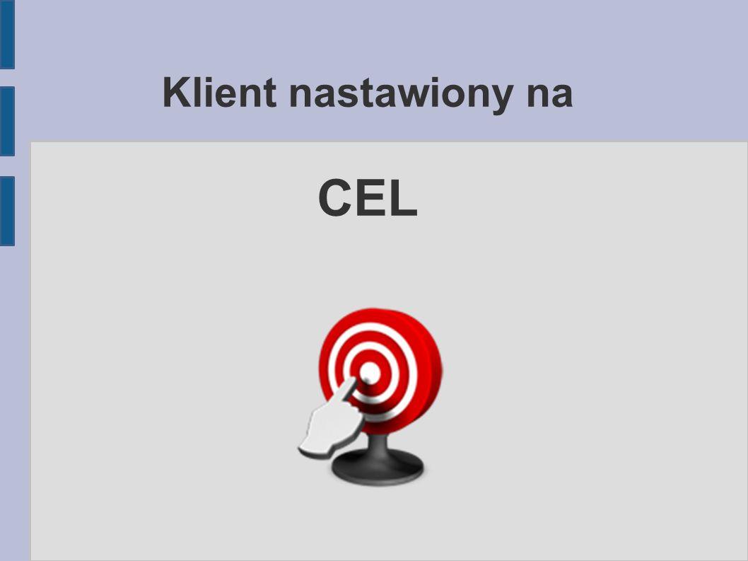 Klient nastawiony na CEL