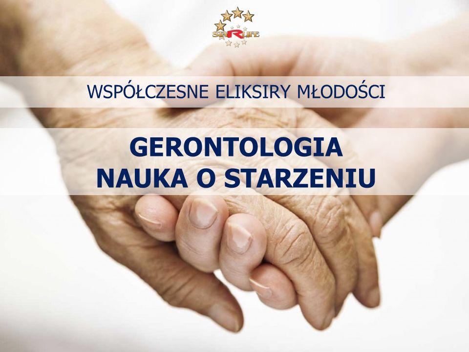 WSPÓŁCZESNE ELIKSIRY MŁODOŚCI GERONTOLOGIA NAUKA O STARZENIU