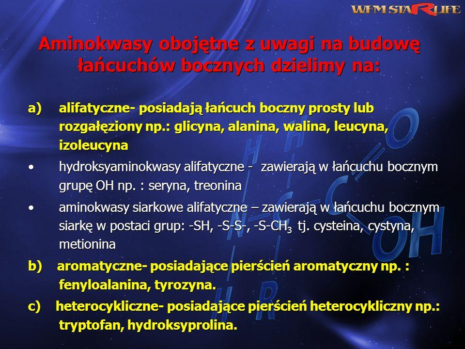 Aminokwasy obojętne z uwagi na budowę łańcuchów bocznych dzielimy na: a)alifatyczne- posiadają łańcuch boczny prosty lub rozgałęziony np.: glicyna, al