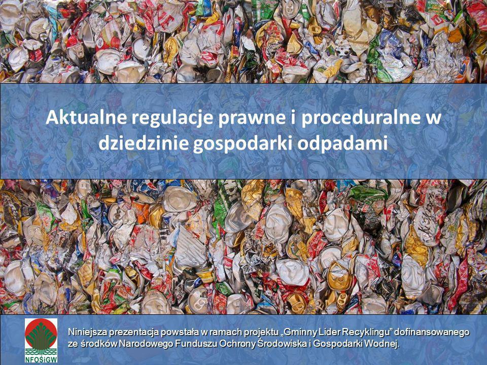 Aktualne regulacje prawne i proceduralne w dziedzinie gospodarki odpadami Niniejsza prezentacja powstała w ramach projektu Gminny Lider Recyklingu dof
