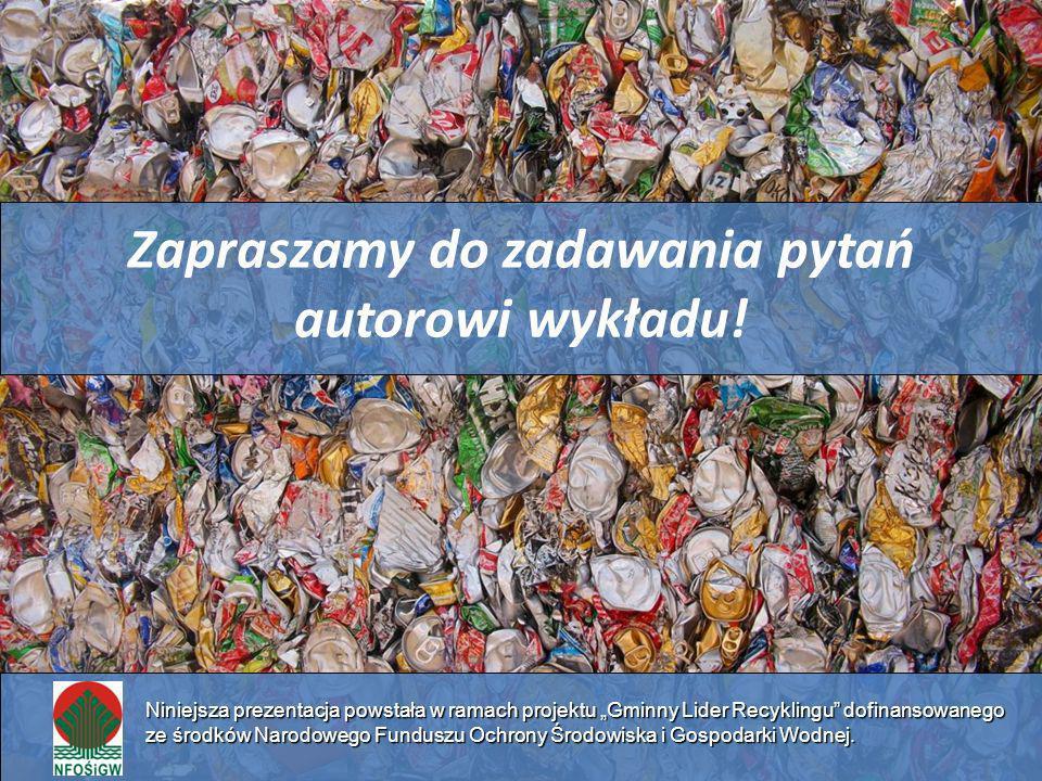 Zapraszamy do zadawania pytań autorowi wykładu! Niniejsza prezentacja powstała w ramach projektu Gminny Lider Recyklingu dofinansowanego ze środków Na