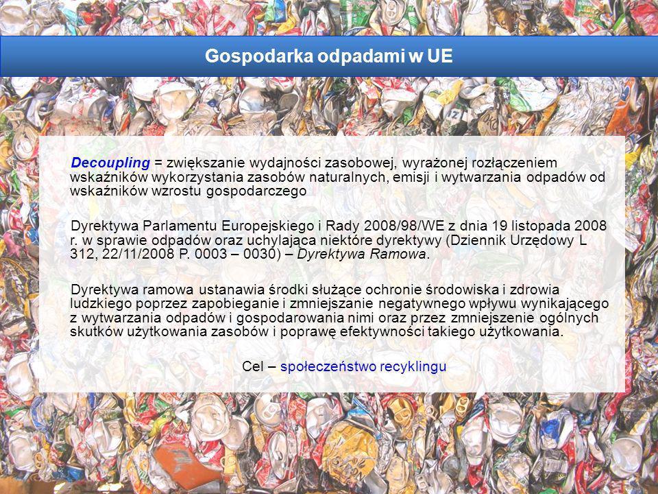 Gospodarka odpadami w UE Decoupling = zwiększanie wydajności zasobowej, wyrażonej rozłączeniem wskaźników wykorzystania zasobów naturalnych, emisji i