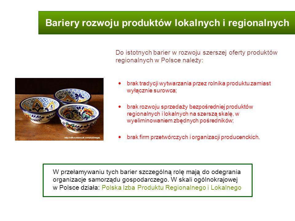 Bariery rozwoju produktów lokalnych i regionalnych brak tradycji wytwarzania przez rolnika produktu zamiast wyłącznie surowca; brak rozwoju sprzedaży