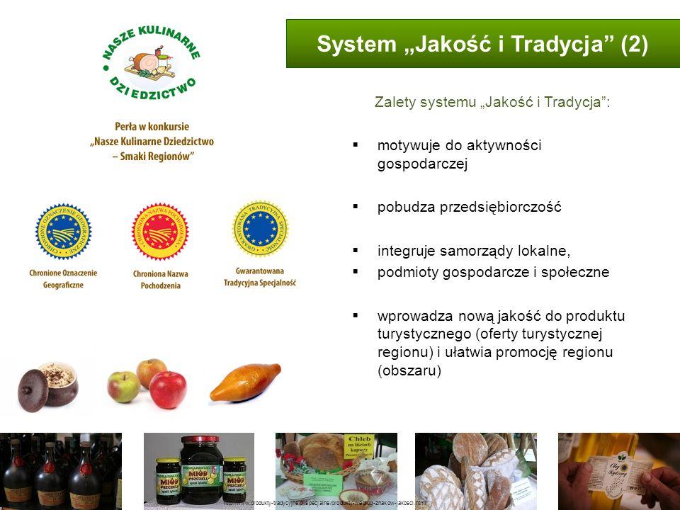 System Jakość i Tradycja (2) Zalety systemu Jakość i Tradycja: motywuje do aktywności gospodarczej pobudza przedsiębiorczość integruje samorządy lokal