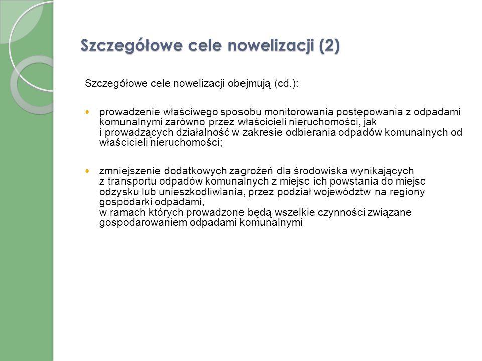 Szczegółowe cele nowelizacji (1) Szczegółowe cele nowelizacji obejmują: uszczelnienie systemu gospodarowania odpadami komunalnymi; prowadzenie selekty