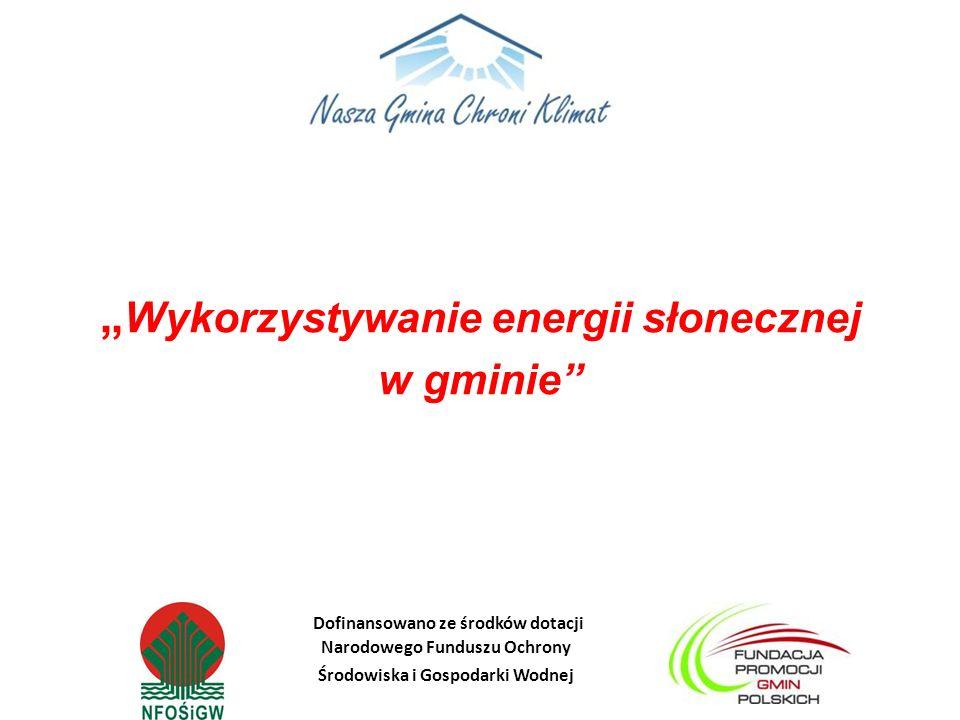 Dofinansowano ze środków dotacji Narodowego Funduszu Ochrony Środowiska i Gospodarki Wodnej Wykorzystywanie energii słonecznej w gminie