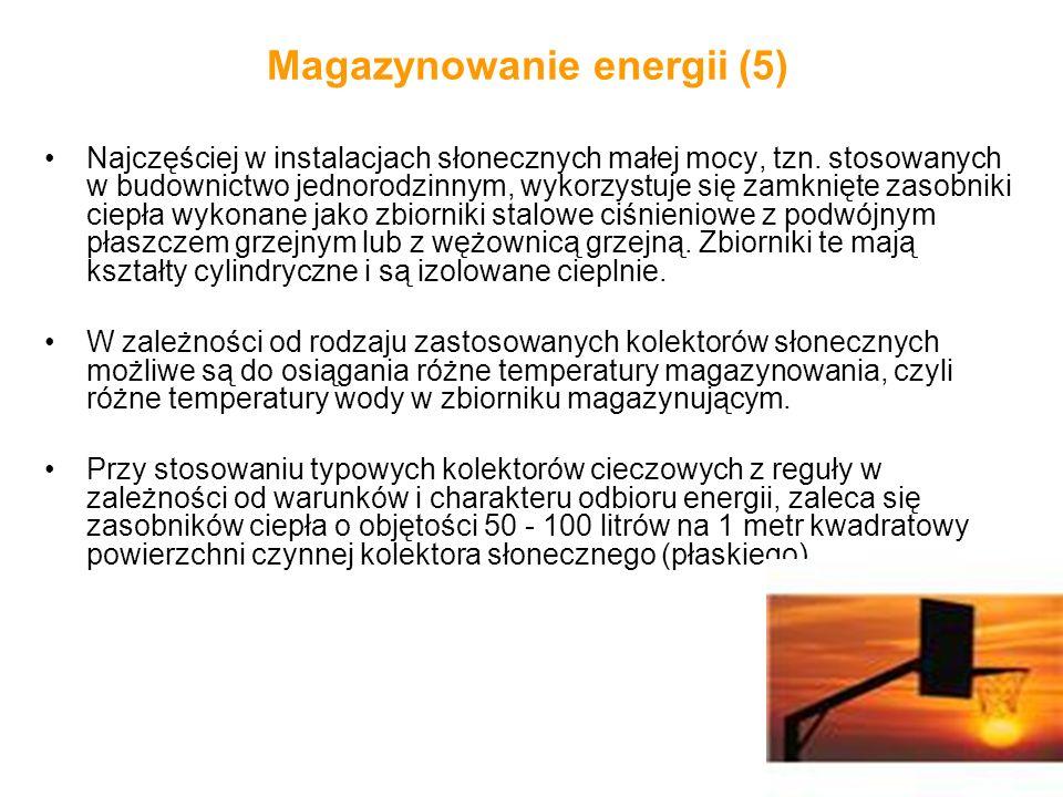 Magazynowanie energii (5) Najczęściej w instalacjach słonecznych małej mocy, tzn. stosowanych w budownictwo jednorodzinnym, wykorzystuje się zamknięte