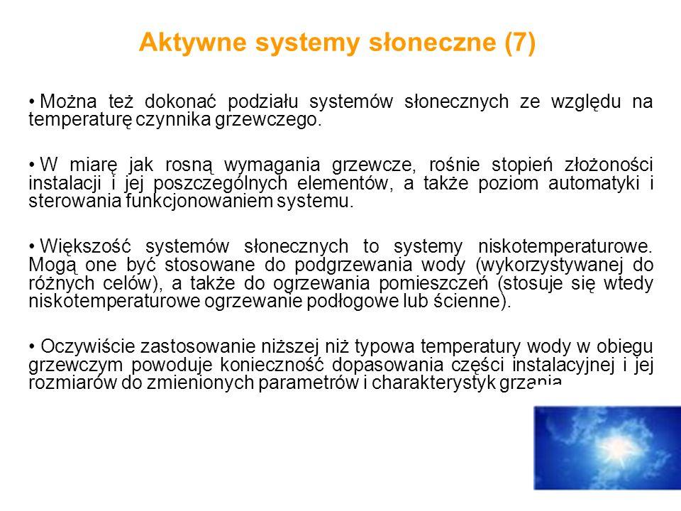 Aktywne systemy słoneczne (7) Można też dokonać podziału systemów słonecznych ze względu na temperaturę czynnika grzewczego. W miarę jak rosną wymagan