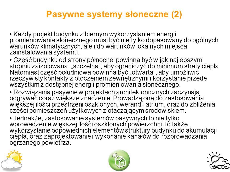 Pasywne systemy słoneczne (2) Każdy projekt budynku z biernym wykorzystaniem energii promieniowania słonecznego musi być nie tylko dopasowany do ogóln