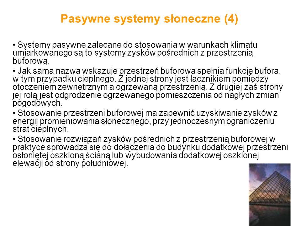 Pasywne systemy słoneczne (4) Systemy pasywne zalecane do stosowania w warunkach klimatu umiarkowanego są to systemy zysków pośrednich z przestrzenią