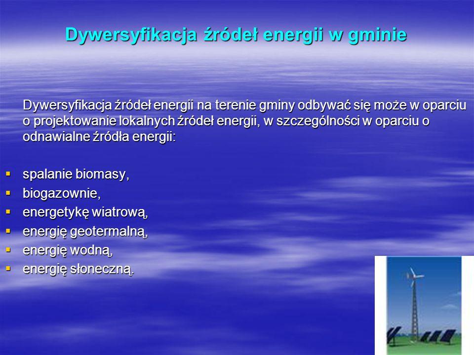 Dywersyfikacja źródeł energii w gminie Dywersyfikacja źródeł energii na terenie gminy odbywać się może w oparciu o projektowanie lokalnych źródeł ener