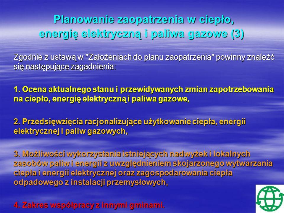 Planowanie zaopatrzenia w ciepło, energię elektryczną i paliwa gazowe (4) Planowanie zaopatrzenia w ciepło, energię elektryczną i paliwa gazowe (4) Projekt założeń powinien być opracowany we współpracy z lokalnymi przedsiębiorstwami energetycznymi, które są zobowiązane do udostępniania zarządom gmin swoich planów rozwoju w zakresie zaspokojenia aktualnego i przyszłego zapotrzebowania na ciepło, energię elektryczną i paliwa gazowe.