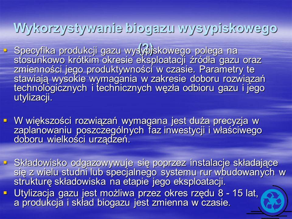 Wykorzystywanie biogazu wysypiskowego (2) Specyfika produkcji gazu wysypiskowego polega na stosunkowo krótkim okresie eksploatacji źródła gazu oraz zm