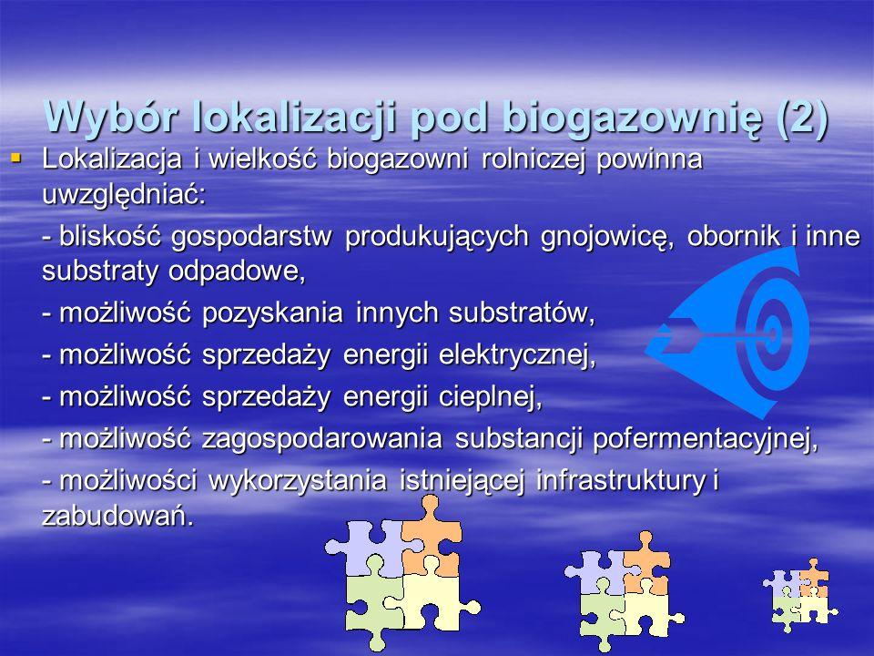 Wybór lokalizacji pod biogazownię (2) Lokalizacja i wielkość biogazowni rolniczej powinna uwzględniać: Lokalizacja i wielkość biogazowni rolniczej pow