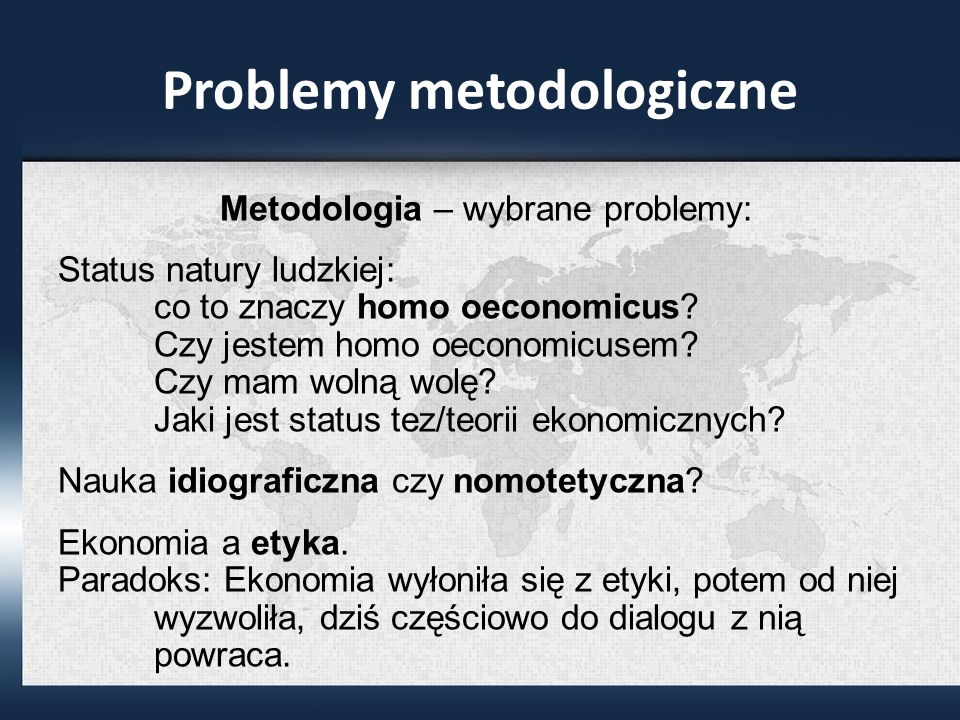 Problemy metodologiczne Metodologia – wybrane problemy: Status natury ludzkiej: co to znaczy homo oeconomicus.