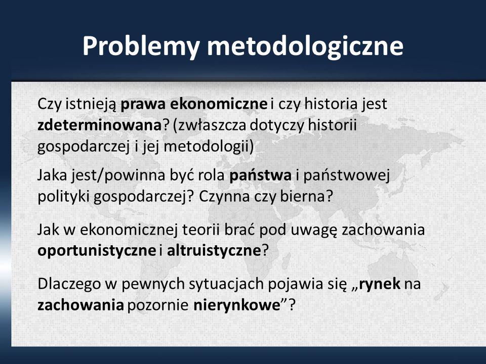 Problemy metodologiczne Czy istnieją prawa ekonomiczne i czy historia jest zdeterminowana.