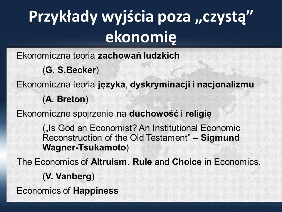 Przykłady wyjścia poza czystą ekonomię Ekonomiczna teoria zachowań ludzkich (G.