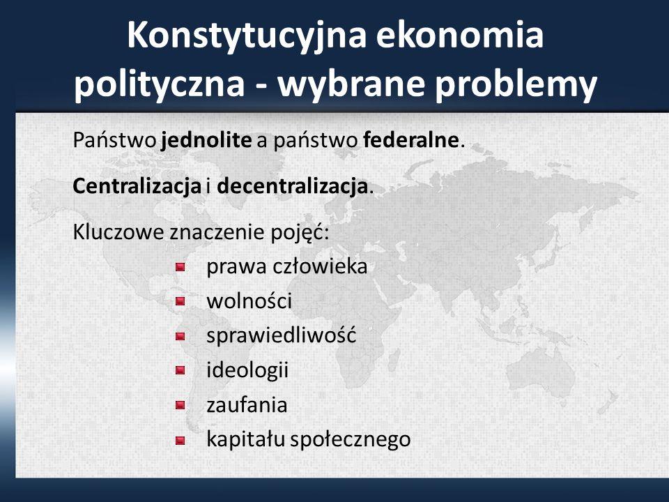 Konstytucyjna ekonomia polityczna - wybrane problemy Państwo jednolite a państwo federalne.