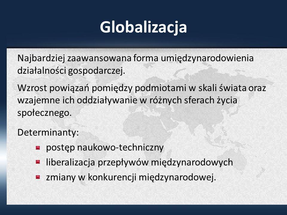 Globalizacja Najbardziej zaawansowana forma umiędzynarodowienia działalności gospodarczej.