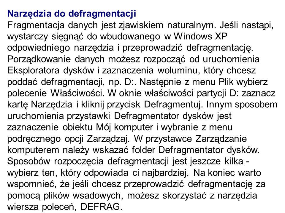 Narzędzia do defragmentacji Fragmentacja danych jest zjawiskiem naturalnym. Jeśli nastąpi, wystarczy sięgnąć do wbudowanego w Windows XP odpowiedniego