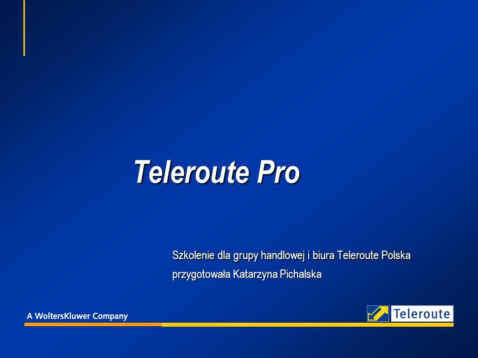 Teleroute Pro Szkolenie dla grupy handlowej i biura Teleroute Polska przygotowała Katarzyna Pichalska Teleroute Pro Szkolenie dla grupy handlowej i biura Teleroute Polska przygotowała Katarzyna Pichalska